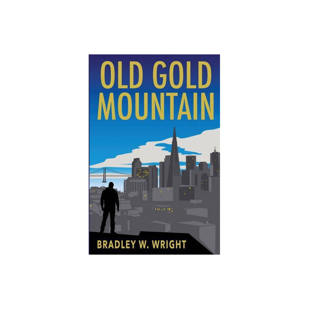 Old Gold Mountain By Bradley W Wright Paperback