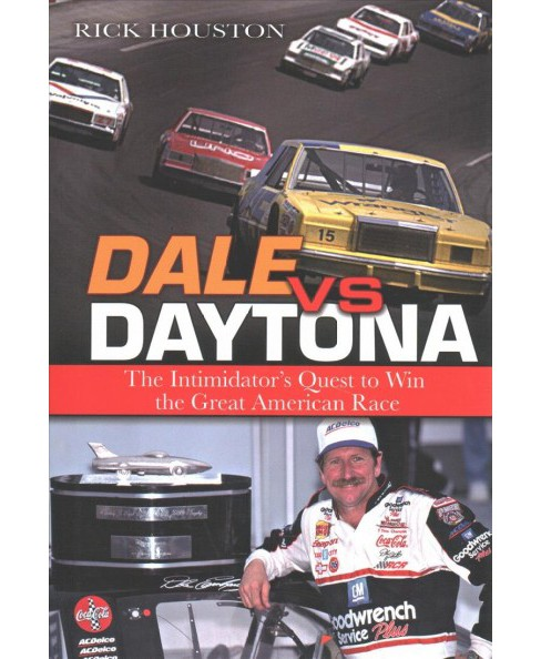 Dale Vs. Daytona : The Intimidator's Quest to Win the Great American Race -  by Rick Houston (Hardcover) - image 1 of 1