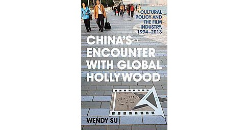 China's Encounter With Global Hollywood : Cultural Policy and the Film Industry, 1994-2013 (Hardcover) - image 1 of 1