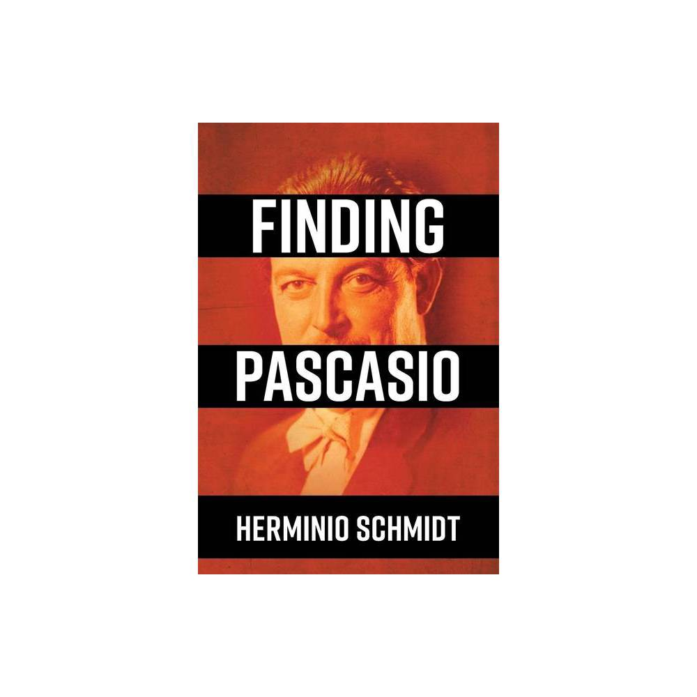 Finding Pascasio By Herminio Schmidt Paperback