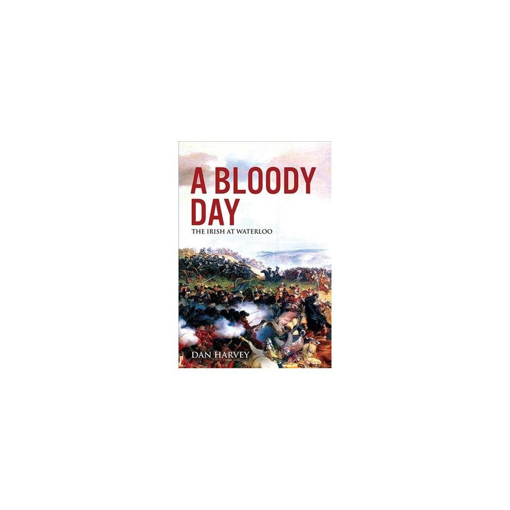 Bloody Day : The Irish at Waterloo - by Dan Harvey (Paperback)