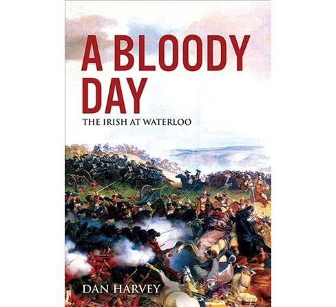 Bloody Day : The Irish at Waterloo -  by Dan Harvey (Paperback) - image 1 of 1