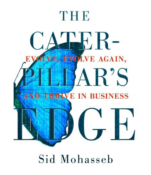 Caterpillar's Edge : Evolve, Evolve Again, and Thrive in Business (Hardcover) (Sid Mohasseb) - image 1 of 1