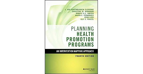Planning Health Promotion Programs : An Intervention Mapping Approach (Hardcover) (L. Kay Bartholomew - image 1 of 1