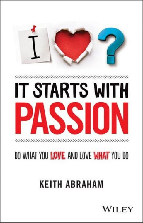 It Starts With Passion : Do What You Love and Love What You Do (Paperback) (Keith Abraham) - image 1 of 1