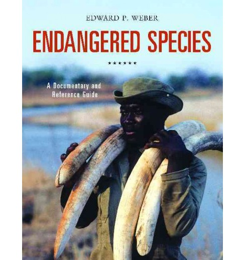 Endangered Species : A Documentary and Reference Guide (Hardcover) (Edward P. Weber) - image 1 of 1