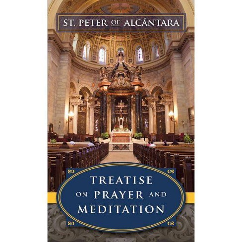 Treatise on Prayer and Meditation - by  Peter Of Alcantara (Paperback) - image 1 of 1