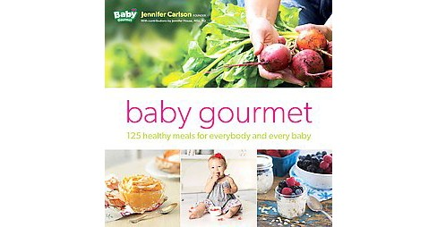 Growing Up Gourmet : 125 Healthy Meals for Everybody and Every Baby (Hardcover) (Jennifer Carlson) - image 1 of 1