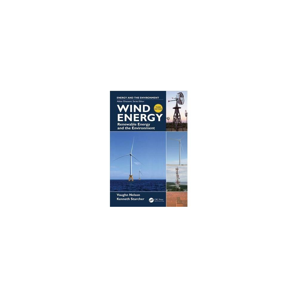Wind Energy : Renewable Energy and the Environment - 3 by Vaughn Nelson & Kenneth Starcher (Hardcover)