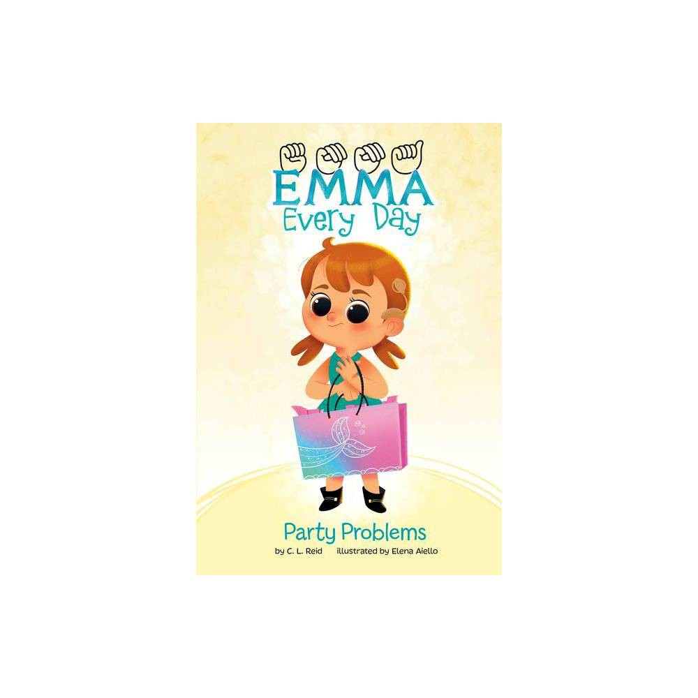 Party Problems Emma Every Day By C L Reid Hardcover