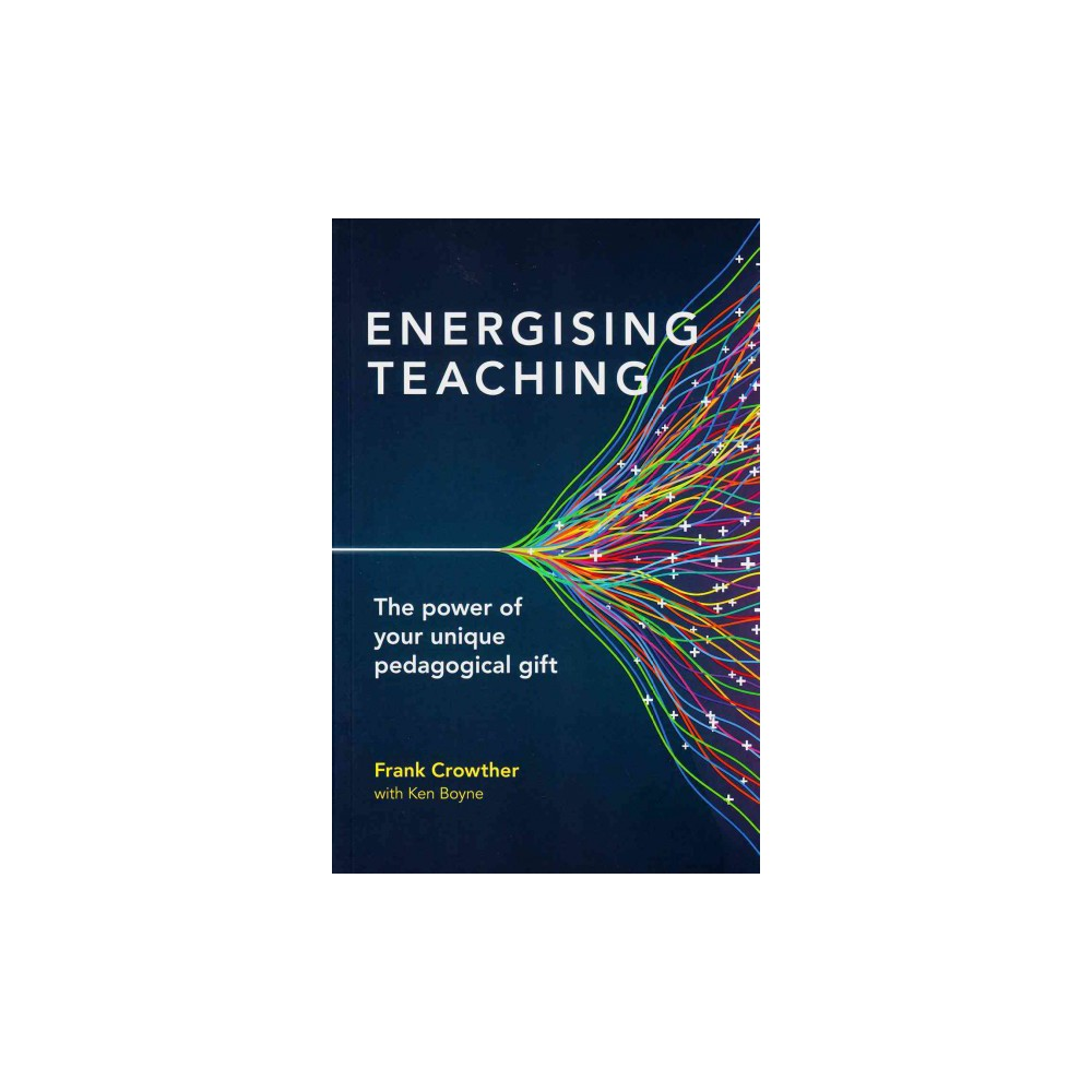 Energising Teaching : The power of your unique pedagogical gift (Paperback) (Frank Crowther)