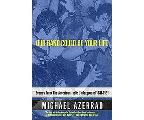Our Band Could Be Your Life : Scenes from the American Indie Underground 1981-1991 - Reprint (Paperback) - image 1 of 1