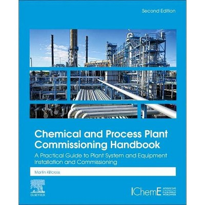 Chemical and Process Plant Commissioning Handbook - 2nd Edition by  Martin Killcross (Hardcover)
