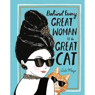 Behind Every Great Woman Is a Great Cat - by  Justine Solomons-Moat (Hardcover)