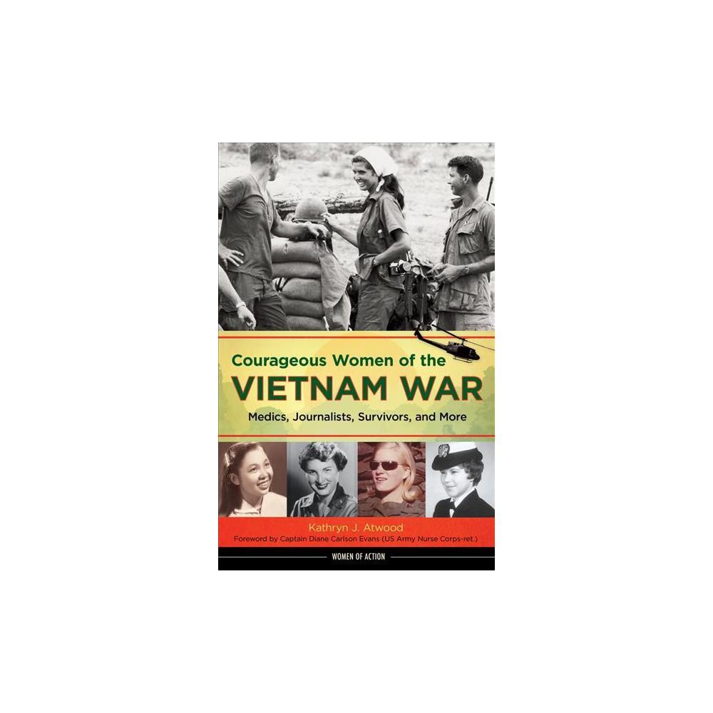 Courageous Women of the Vietnam War : Medics, Journalists, Survivors, and More - (Hardcover)
