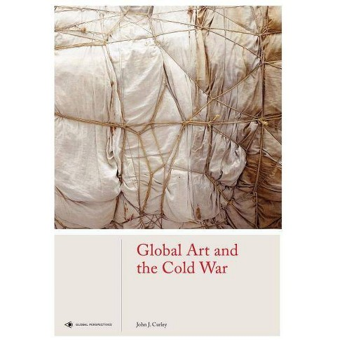 Global Art and the Cold War - (Global Perspectives Art History) by  John J Curley (Hardcover) - image 1 of 1