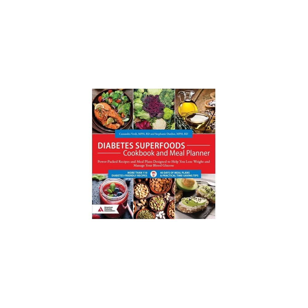 Diabetes Superfoods Cookbook and Meal Planner : Power-Packed Recipes and Meal Plans Designed to Help You