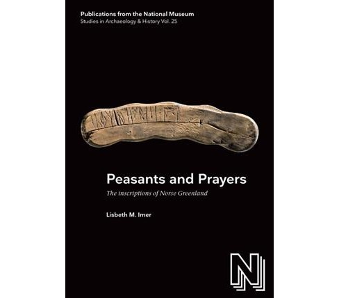 Peasants and Prayers : The Inscription of Norse Greenland (Hardcover) (Lisbeth M. Imer) - image 1 of 1