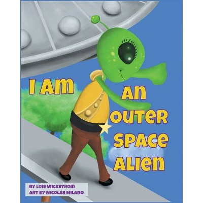 I Am An Outer Space Alien - Large Print by  Lois Wickstrom (Paperback)