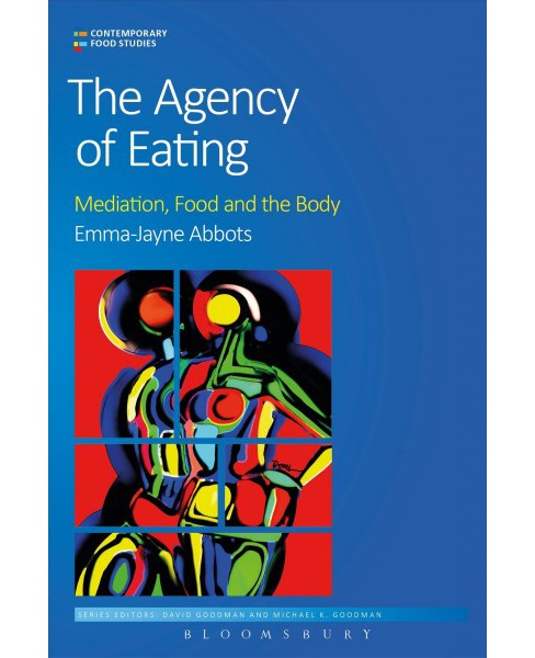 Agency of Eating : Mediation, Food and the Body -  by Emma-jayne Abbots (Hardcover) - image 1 of 1