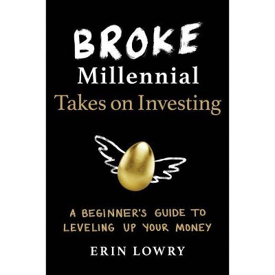 Broke Millennial Takes on Investing : A Beginner's Guide to Leveling Up Your Money - (Paperback) - by Erin Lowry