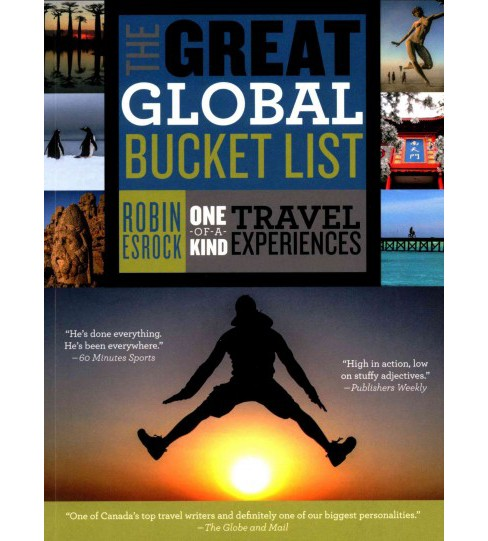 Great Global Bucket List : One-of-a-Kind Travel Experiences (Paperback) (Robin Esrock) - image 1 of 1