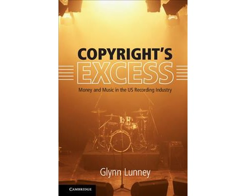 Copyright's Excess : Money and Music in the US Recording Industry -  by Glynn Lunney (Hardcover) - image 1 of 1