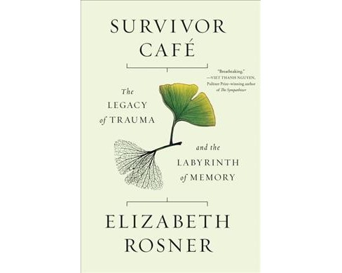 Survivor Cafe : The Legacy of Trauma [and] the Labyrinth of Memory -  by Elizabeth Rosner (Hardcover) - image 1 of 1