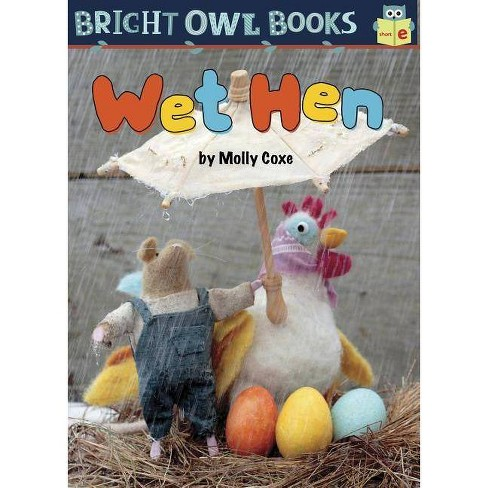 Wet Hen - (Bright Owl Books) by  Molly Coxe (Hardcover) - image 1 of 1