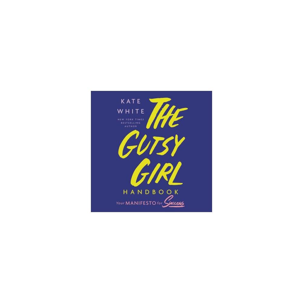 Gutsy Girl Handbook : Your Manifesto for Success - Unabridged by Kate White (CD/Spoken Word)