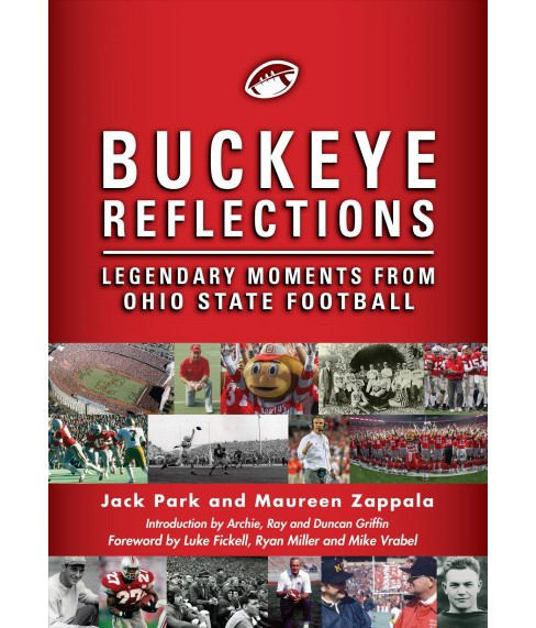 Buckeye Reflections : Legendary Moments from Ohio State Football (Hardcover) (Jack Park & Maureen. - image 1 of 1