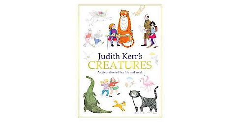Judith Kerr's Creatures : A Celebration of the Life and Work of Judith Kerr (Hardcover) - image 1 of 1