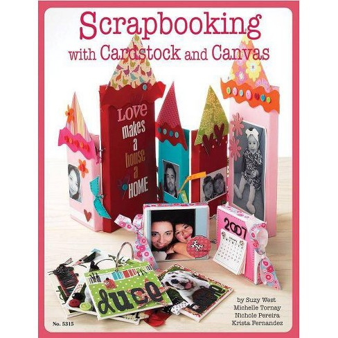 Scrapbooking with Cardstock & Canvas - by  Suzy West (Paperback) - image 1 of 1