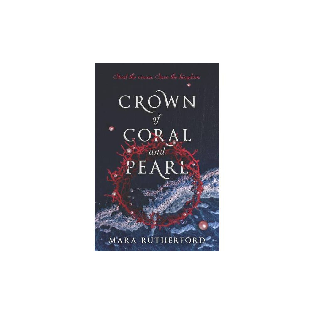 Crown of Coral and Pearl - by Mara Rutherford (Hardcover)