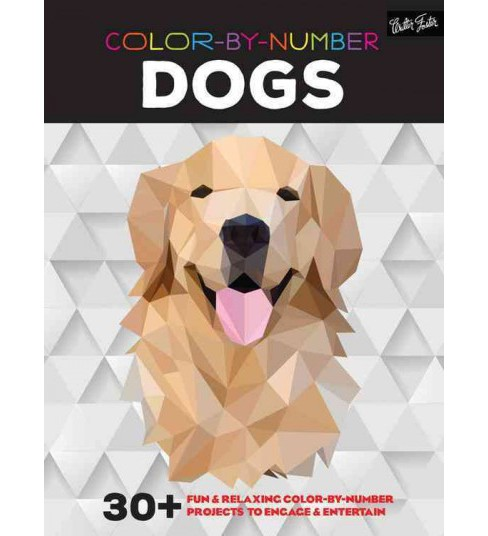 Color-by-Number Dogs : 30+ Fun & Relaxing Color-by-Number Projects to Engage & Entertain - image 1 of 1