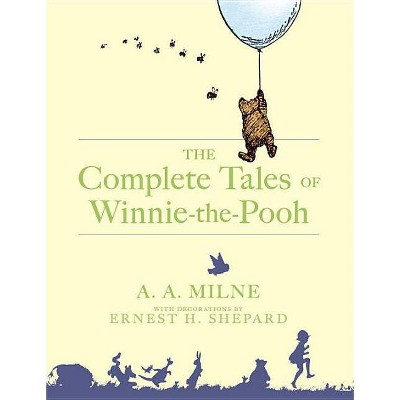 The Complete Tales of Winnie-The-Pooh - by A A Milne (Hardcover)