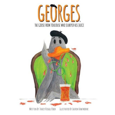 Georges The Goose From Toulouse - by  Tracey Riegel Koch (Hardcover) - image 1 of 1