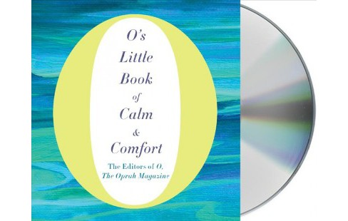O's Little Book of Calm & Comfort (Unabridged) (CD/Spoken Word) (the Oprah Magazine O) - image 1 of 1