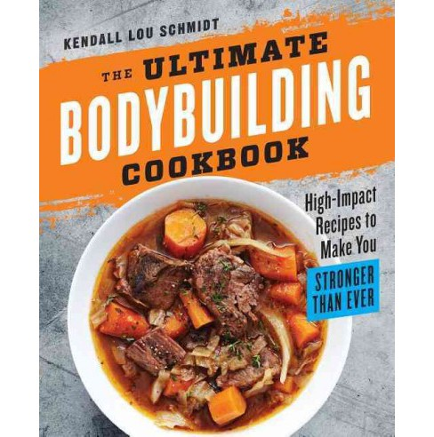 Ultimate Bodybuilding Cookbook : High-Impact Recipes to Make You Stronger Than Ever (Paperback) (Kendall - image 1 of 1