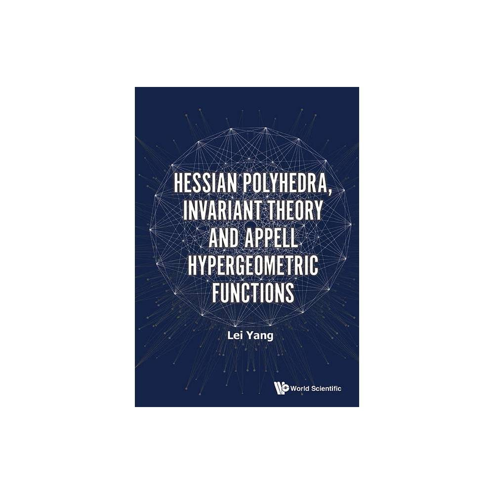 Hessian Polyhedra Invariant Theory And Appell Hypergeometric Functions By Lei Yang Hardcover