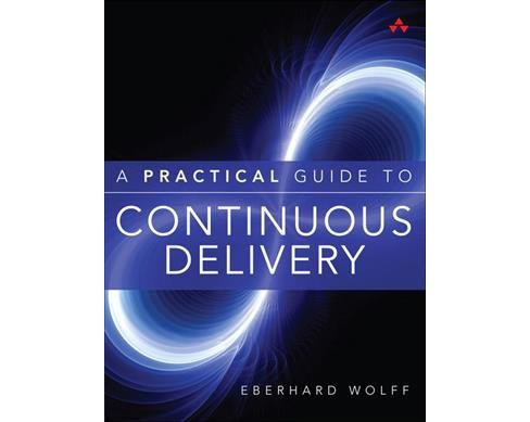 Practical Guide to Continuous Delivery (Paperback) (Eberhard Wolff) - image 1 of 1