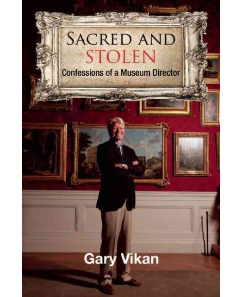 Sacred and Stolen : Confessions of a Museum Director (Hardcover) (Gary Vikan) - image 1 of 1