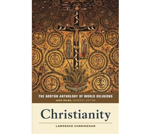 Norton Anthology of World Religions : Christianity (Reprint) (Paperback) (Lawrence S. Cunningham) - image 1 of 1