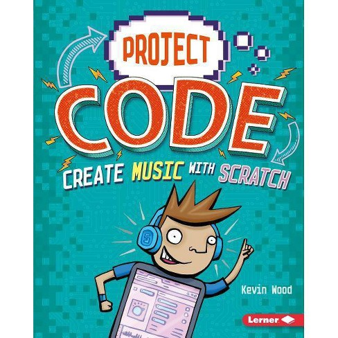 Create Music with Scratch - (Project Code) by  Kevin Wood (Hardcover) - image 1 of 1