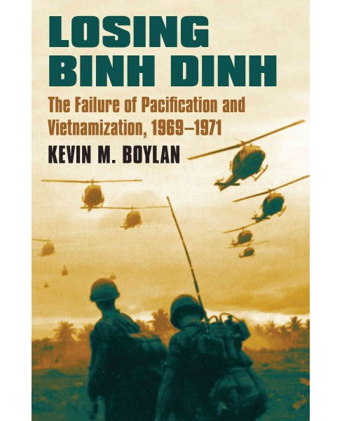 Losing Binh Dinh : The Failure of Pacification and Vietnamization, 1969-1971 (Hardcover) (Kevin M. - image 1 of 1