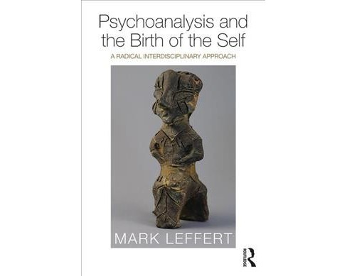 Psychoanalysis and the Birth of the Self : A Radical Interdisciplinary Approach -  (Paperback) - image 1 of 1