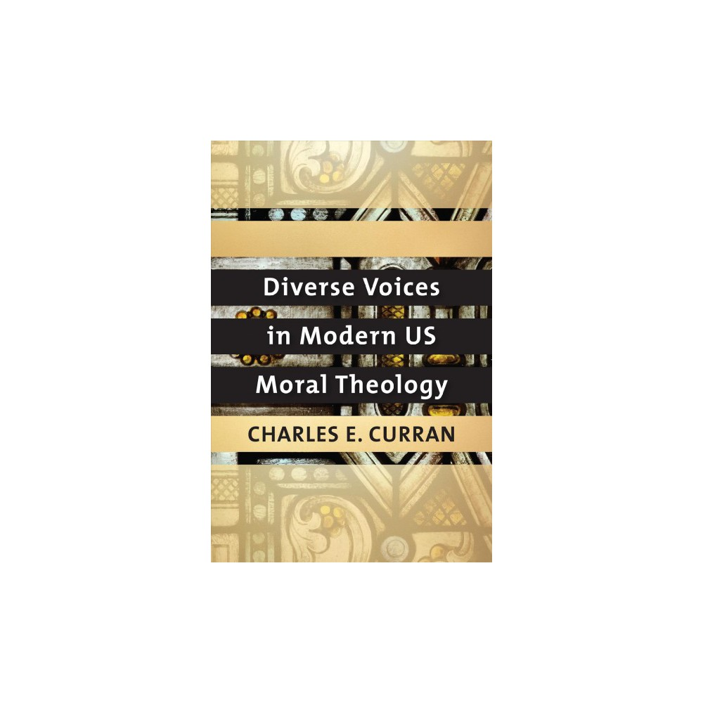 Diverse Voices in Modern Us Moral Theology - by Charles E. Curran (Hardcover)
