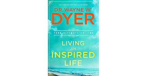 Living an Inspired Life : Your Ultimate Calling (Reissue) (Paperback) (Wayne W. Dyer) - image 1 of 1