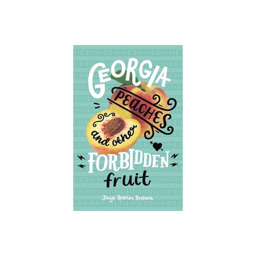 Georgia Peaches And Other Forbidden Fruit By Jaye Robin Brown Paperback