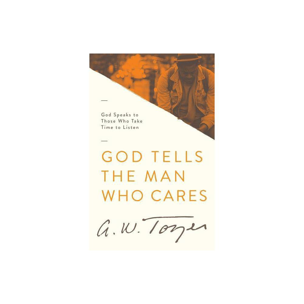 God Tells the Man Who Cares - by A W Tozer (Paperback)